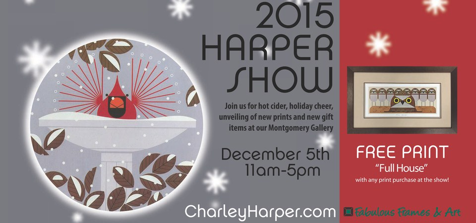 2015 Harper Show: December 5th, 11am-5pm, Fabulous Frames & Art, 10817 Montgomery Rd. #1, Cincinnati OH 45242-3259; Free Print 'Full House' with any print purchase at the show! Join us for our annual day of holiday cheer, hot cider, and all things Harper! Our gallery will be stocked with framed pieces, original paintings, and the unveiling of new prints and products.